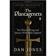 The Plantagenets The Warrior Kings and Queens Who Made England by Jones, Dan, 9780143124924