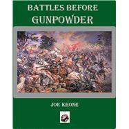 Battles Before Gunpowder by Krone, Joe, 9780990364924