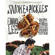 Smoke & Pickles: Recipes and Stories from a New Southern Kitchen by Lee, Edward, 9781579654924