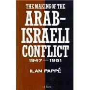 The Making of the Arab-Israeli Conflict, 1947-1951 by Pappé, Ilan, 9781780764924