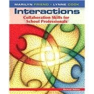 Interactions Collaboration Skills for School Professionals by Friend, Marilyn; Cook, Lynne, 9780132774925