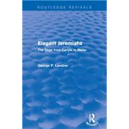 Elegant Jeremiahs (Routledge Revivals): The Sage from Carlyle to Mailer by Landow; George P., 9781138854925