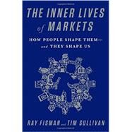 The Inner Lives of Markets by Fisman, Ray; Sullivan, Tim, 9781610394925