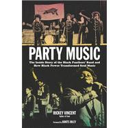 Party Music: The Inside Story of the Black Panthers' Band and How Black Power Transformed Soul Music by Vincent, Rickey; Riley, Boots, 9781613744925