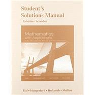 Student's Solutions Manual for Mathematics with Applications In the Management, Natural and Social Sciences by Lial, Margaret L.; Hungerford, Thomas W.; Holcomb, John P.; Mullins, Bernadette, 9780321924926