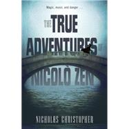 The True Adventures of Nicolo Zen by CHRISTOPHER, NICHOLAS, 9780375864926