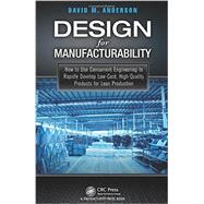 Design for Manufacturability: How to Use Concurrent Engineering to Rapidly Develop Low-Cost, High-Quality Products for Lean Production by Anderson; David M., 9781482204926