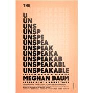 The Unspeakable And Other Subjects of Discussion by Daum, Meghan, 9781250074928
