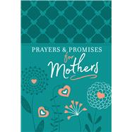 Prayers & Promises for Mothers by Broadstreet Publishing Group Llc, 9781424554928