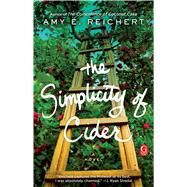 The Simplicity of Cider A Novel by Reichert, Amy E., 9781501154928