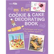 My First Cookie and Cake Decorating Book by Not Available (NA), 9781782494928