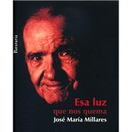 Esa luz que nos quema by Millares, José María; Millares, Selena, 9788495764928