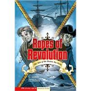 Ropes of Revolution: The Tale of the Boston Tea Party by Gunderson, Jessica, 9781434204929
