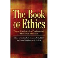 The Book of Ethics: Expert Guidance for Professionals Who Treat Addiction by Geppert, Cynthia, 9781592854929