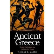 Ancient Greece : From Prehistoric to Hellenistic Times by Thomas R. Martin, 9780300084931