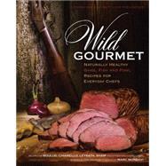 Wild Gourmet by Mondavi, Marc; Bonnell, Jon (CON); Boulud, Daniel (CON); Brust, Travis (CON); Chiarello, Michael (CON), 9780940864931
