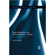 Dams, Migration and Authoritarianism in China: The Local State in Yunnan by Habich-Sobiegalla; Sabrina, 9781138934931