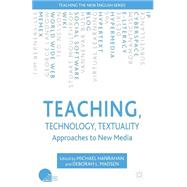 Teaching, Technology, Textuality Approaches to New Media by Hanrahan, Michael; Madsen, Deborah L., 9781403944931