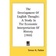 Development of English Thought : A Study in the Economic Interpretation of History (1910) by Patten, Simon N., 9780548744932
