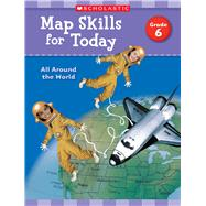 Map Skills for Today: Grade 6 All Around the World by Scholastic Teaching Resources, 9781338214932