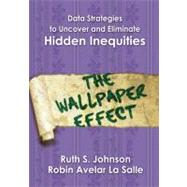 Data Strategies to Uncover and Eliminate Hidden Inequities; The Wallpaper Effect