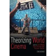 Theorizing World Cinema by Nagib, Lucia; Perriam, Chris; Dudrah, Rajinder, 9781848854932