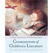 Crosscurrents of Children's Literature An Anthology of Texts and Criticism by Stahl, J. D.; Hanlon, Tina L.; Keyser, Elizabeth Lennox, 9780195134933