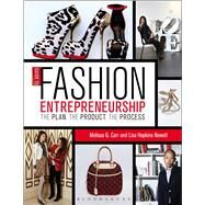 Guide to Fashion Entrepreneurship The Plan, the Product, the Process by Carr, Melissa G.; Hopkins Newell, Lisa, 9781609014933