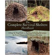 The Complete Survival Shelters Handbook A step-by-step guide to building life-saving structures for every climate and wilderness situation by Akkermans , Anthonio, 9781612434933