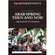 Arab Spring Then and Now by Fisk, Robert; Cockburn, Patrick; Sengupta, Kim, 9781633534933
