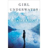 Girl Underwater by Kells, Claire, 9780525954934