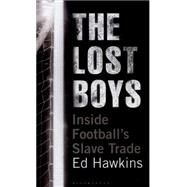 The Lost Boys Inside Football's Slave Trade by Hawkins, Ed, 9781472914934