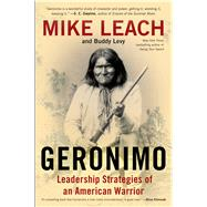 Geronimo Leadership Strategies of An American Warrior by Leach, Mike; Levy, Buddy, 9781476734934