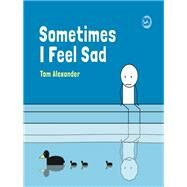 Sometimes I Feel Sad by Alexander, Tom, 9781785924934