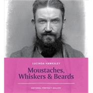 Moustaches, Whiskers & Beards by Hawksley, Lucinda, 9781855144934