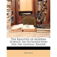 The Realities of Modern Science: An Introduction for the General Reader by Mills, John, 9781148724935