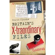 Britain's X-traordinary Files by Clarke, David, 9781472904935