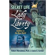 The Secret Life of Lady Liberty by Hieronimus, Robert; Cortner, Laura E., 9781594774935