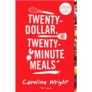 Twenty-Dollar, Twenty-Minute Meals: For Four People by Wright, Caroline, 9780761174936