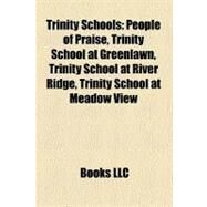 Trinity Schools : People of Praise, Trinity School at Greenlawn, Trinity School at River Ridge, Trinity School at Meadow View by , 9781156874936