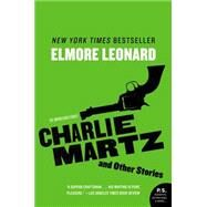 Charlie Martz and Other Stories by Leonard, Elmore, 9780062364937