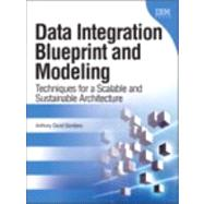 Data Integration Blueprint and Modeling Techniques for a Scalable and Sustainable Architecture by Giordano, Anthony David, 9780137084937