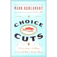 Choice Cuts : A Savory Selection of Food Writing from Around the World and Throughout History