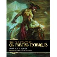 Sci-Fi and Fantasy Oil Painting Techniques by Jones, Patrick J.; Vallejo, Boris, 9780957664937