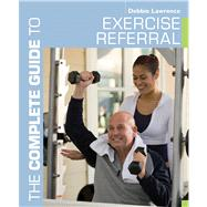 The Complete Guide to Exercise Referral Working with clients referred to exercise 9781408174937N