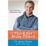 Think Eat Move Thrive by Rouse, James, Dr.; Rouse, Debra, Dr., 9781582704937