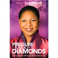 Pressure Makes Diamonds by Graves, Valerie, 9781617754937