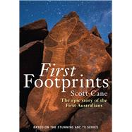 First Footprints: The Epic Story of the First Australians by Cane, Scott, 9781743314937