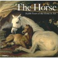 The Horse: 30,000 Years of the Horse in Art by Pickeral, Tamsin, 9781858944937