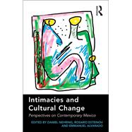 Intimacies and Cultural Change: Perspectives on Contemporary Mexico by Nehring,Daniel, 9781138274938